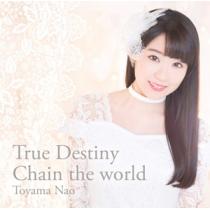 TV チェインクロニクル~ヘクセイタスの閃~ ED「True Destiny」/東山奈央 通常盤