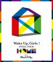 【Blu-ray】Wake Up, Girls! FINAL TOUR -HOME- ~PART Ⅰ Start It Up,~の画像