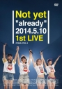 """【DVD】Not yet/Not yet """"already"""" 2014.5.10 1st LIVEの画像"""