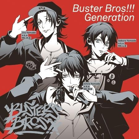 【キャラクターソング】ヒプノシスマイク-Division Rap Battle- イケブクロ・ディビジョン「Buster Bros!!! Generation」/Buster Bros!!!