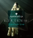 【Blu-ray】GARNiDELiA/GARNiDELiA 起死回生 Premium Liveの画像